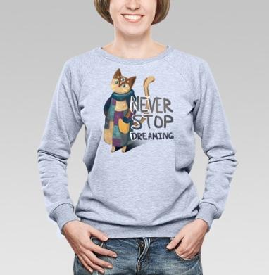 Никогда не переставай мечтать - Купить детские свитшоты с надписями в Москве, цена детских свитшотов с надписями  с прикольными принтами - магазин дизайнерской одежды MaryJane