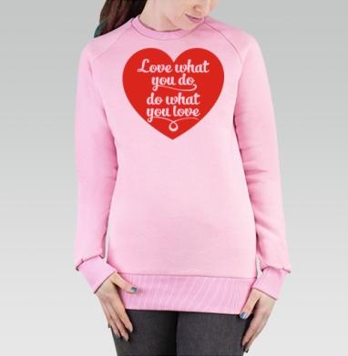 Cвитшот женский, толстовка без капюшона розовый - Люби то, что делаешь...